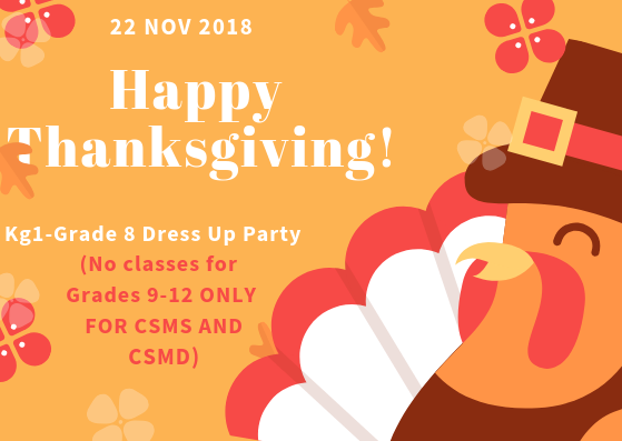 22 Nov   Kg1-G8 Dress Up Party (No classes for Grades 9-12  Only For CSMS AND CSMD )